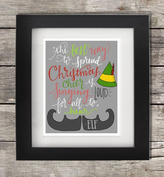 The Best Way to Spread Christmas Cheer is Singing Loud for all to Hear!    Featuring iconic drawings of the Elf movie, this quote from Buddy