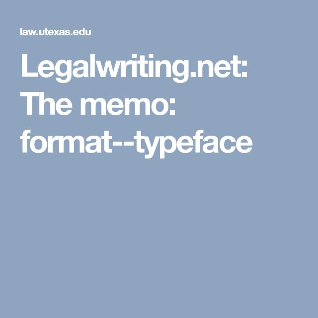 Legalwriting.net: The memo: format--typeface