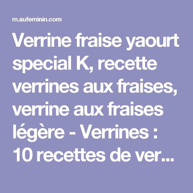 Verrine fraise yaourt special K, recette verrines aux fraises, verrine aux fraises légère - Verrines: 10 recettes de verrines - Présentation en verrine - aufeminin