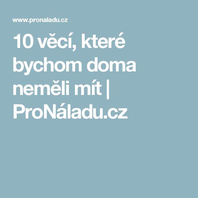 10 věcí, které bychom doma neměli mít | ProNáladu.cz