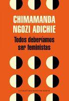 Entre montones de libros: Todos deberíamos ser feministas. Chimamanda Ngozi ...