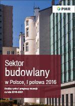 Sektor budowlany w Polsce - I połowa 2016 Analiza rynku i prognozy rozwoju na lata 2016-2021
