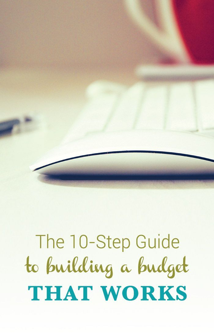 The 10- Step Guide to Building a Budget (#7 is Key