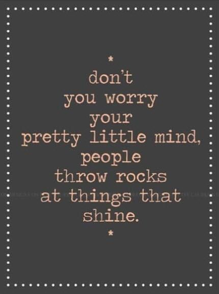I say this all the time to my beautiful daughter!!