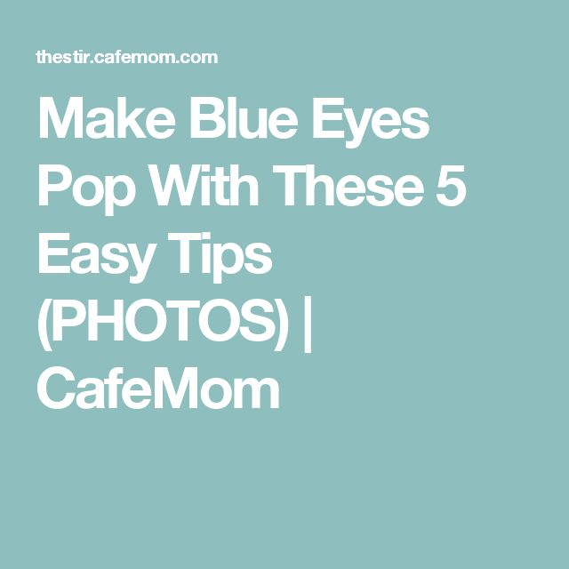 Make Blue Eyes Pop With These 5 Easy Tips (PHOTOS) | CafeMom