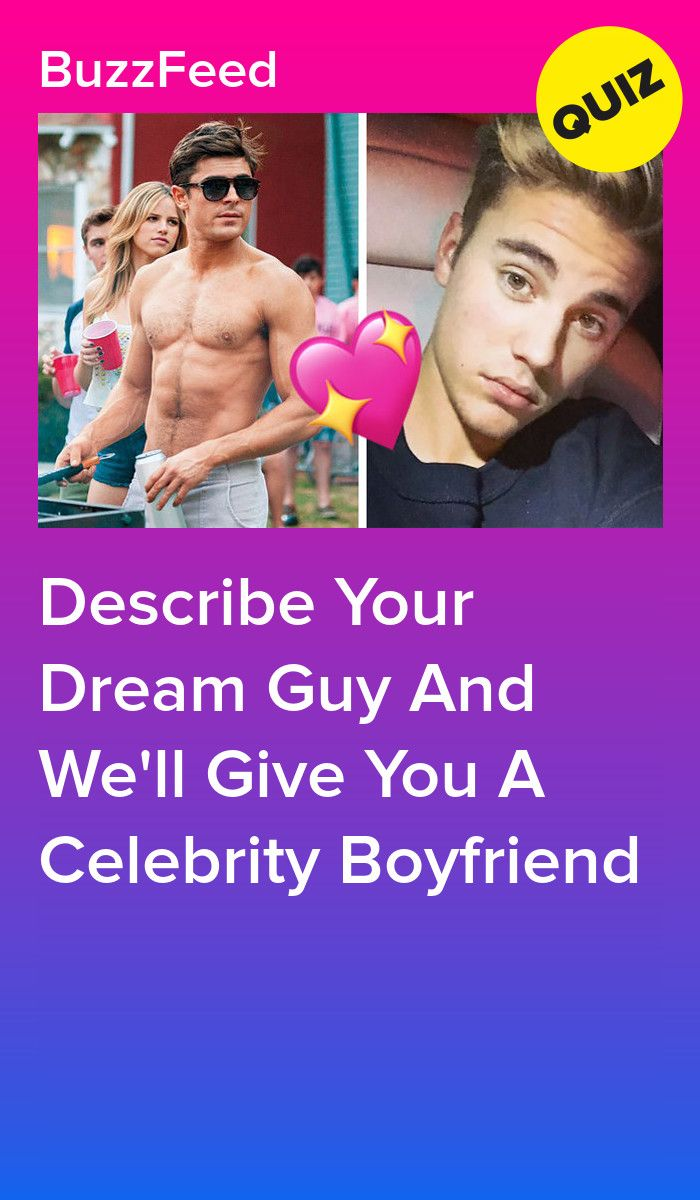 Describe Your Dream Guy And We Ll Give You A Celebrity Boyfriend Boyfriend Quiz Personality Quizzes Buzzfeed Buzzfeed Personality Quiz