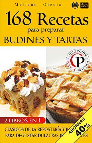 #book  168 RECETAS PARA PREPARAR BUDINES Y TARTAS DULCES Clsicos de la repostera y pastelera para degustar dulzuras irresistibles Coleccin Cocina Prctica Edicin 2 en 1 n 11 Spanish Edition
