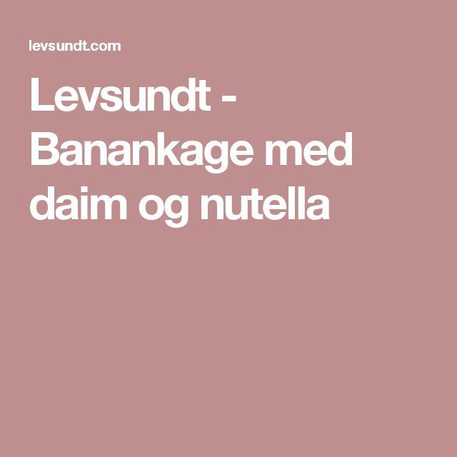 Levsundt - Banankage med daim og nutella
