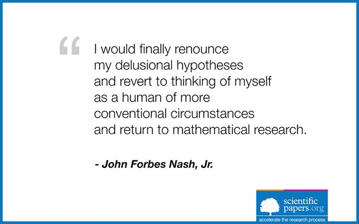 I would finally renounce my delusional hypotheses  and revert to thinking of myself as a human of more conventional circumstances and return to mathematical research. (John Forbes Nash, Jr. - http://en.wikipedia.org/wiki/John_Forbes_Nash,_Jr.)  #science #hypotheses #mathematical #research #scientific #papers #sayings #quotes