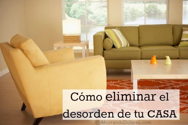 8 consejos para eliminar el desorden de la casa. Mira cómo hemos conseguido tener una casa un poco más organizada y ahorrar dinero.