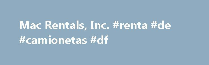 Mac Rentals, Inc. #renta #de #camionetas #df http://renta.nef2.com/mac-rentals-inc-renta-de-camionetas-df/  #computer rentals # Computer Rentals & Audiovisual Equipment Rentals & Services Nationwide Are you looking for San Diego Computer rentals or Laptop rentals? San Diego Plasma Display rentals? San Diego LCD Projector rentals. Macintosh, MacBook, MacBook Pro, iMac, Mac Mini, or Mac Pro Tower rentals? Or audiovisual equipment hire in San Diego? Do you want to rent an Apple iPad? Mac…