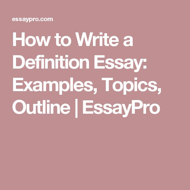 How To Write A Definition Essay: Examples, Topics, Outline