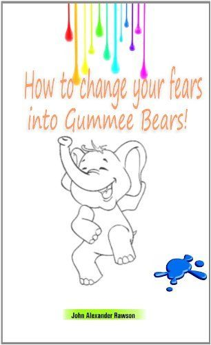 How to change your fears into Gummee Bears!, http://www.amazon.com/dp/8182533554/ref=cm_sw_r_pi_awdm_gJBvvb0X11TQG