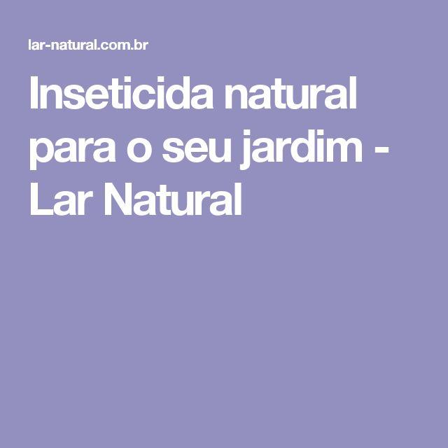 Inseticida natural para o seu jardim - Lar Natural