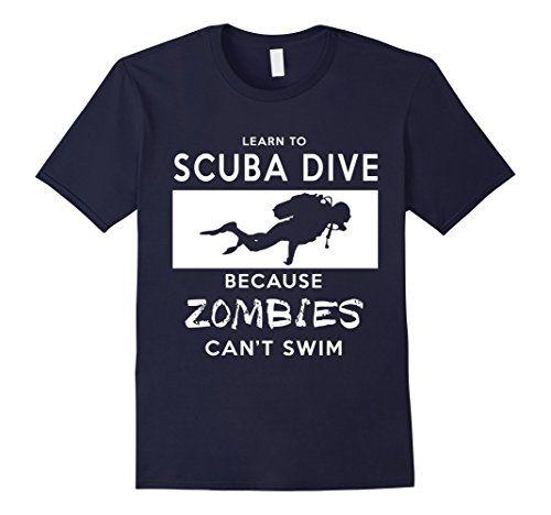 Scuba Diving T-Shirt: Learn To Scuba Dive, Because Zombies Can't Swim Zombie Shirt. Scuba Diving, Scuba Dive, Scuba, Scuba Diving shirt, Scuba Diving tshirt, Scuba Diving clothes, Scuba Diving Mug, Zombie shirt, Zombie tshirt, zombie clothes, zombie mug, #roninshirts