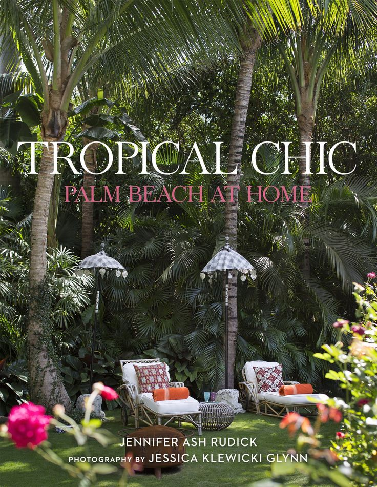 Tropical Chic: Palm Beach at Home: Jennifer Ash Rudick, Jessica Klewicki Glynn | Creative Publications | Home