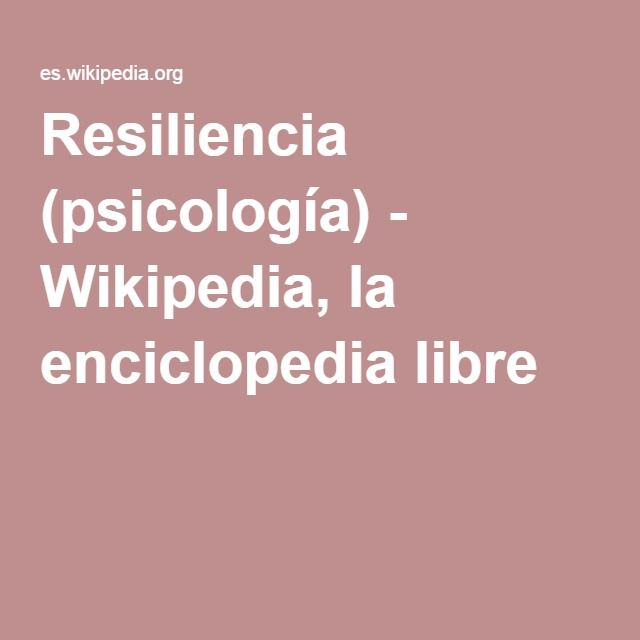 Resiliencia (psicología) - Wikipedia, la enciclopedia libre