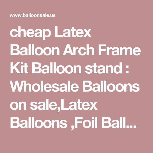 cheap Latex Balloon Arch Frame Kit Balloon stand : Wholesale Balloons on sale,Latex Balloons ,Foil Balloons ,Balloons Accessories ,Party Decoration Balloons for good Party Decoration idea