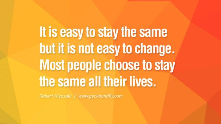 It is easy to stay the same but it is not easy to change. Most people choose to stay the same all their lives. libros robert kiyosaki rich dad poor dad cashflow pdf book quotes