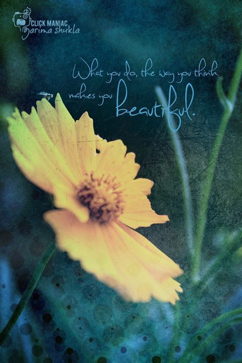 What you do, the way you thinks makes you beautiful.