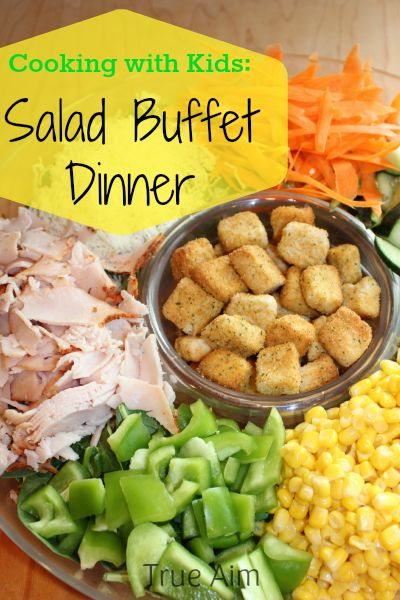 Cooking with Kids when you don't want to cook! Try this salad buffet dinner. A fun way to get them to eat their veggies
