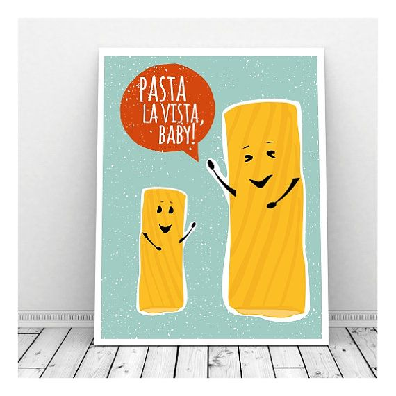 Pasta La Vista, Baby- a funny pun print that will brighten your kitchen or lunch room. Food Puns make everyone smile.  The background is a soft
