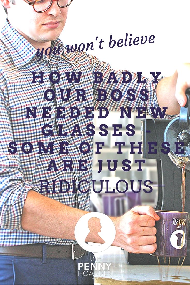 You Won't Believe How Badly Our Boss Needed New Glasses €� Some Of This Is  Just Ridiculous Buy Glasses Onlinethe