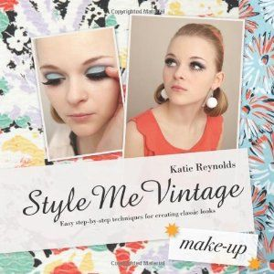 Style Me Vintage: Make Up: Easy Step-by-step Techniques for Creating Classic Looks: Amazon.de: Katie Reynolds: Englische Bücher