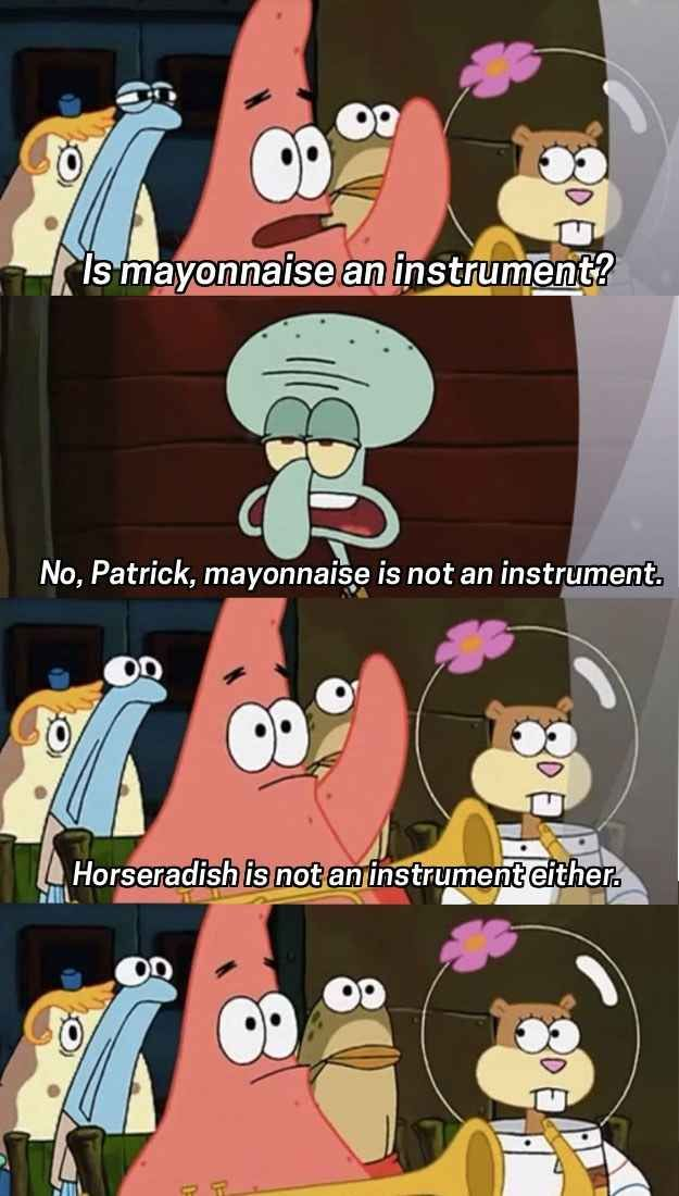 "When Patrick asked the question on every musician's mind. ""25 of The Best Spongebob Quotes"" Buzzfeed"