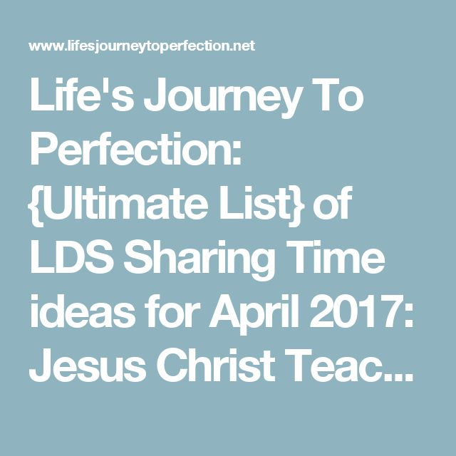 Life's Journey To Perfection: {Ultimate List} of LDS Sharing Time ideas for April 2017: Jesus Christ Teaches Me to Choose the Right
