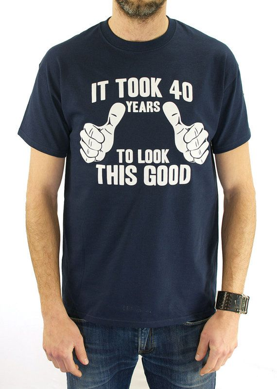 It Took 40 Years To Look This Good T Shirt 40th Birthday Gift Idea Finally Milestone New Baby Shower For Dad TShirt