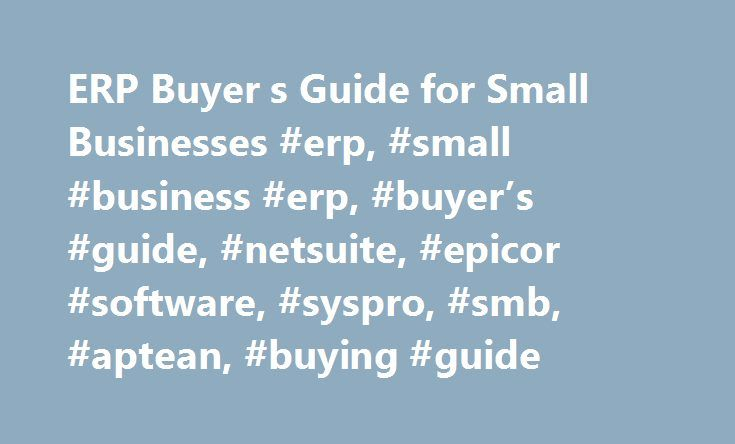 ERP Buyer s Guide for Small Businesses #erp, #small #business #erp, #buyer's #guide, #netsuite, #epicor #software, #syspro, #smb, #aptean, #buying #guide http://pennsylvania.remmont.com/erp-buyer-s-guide-for-small-businesses-erp-small-business-erp-buyers-guide-netsuite-epicor-software-syspro-smb-aptean-buying-guide/  # ERP Buyer's Guide for Small Businesses Our small business ERP buying guide includes names like NetSuite, Exact Max, Epicor and Syspro. ERP systems were once used almost…