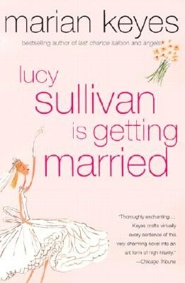 """""""Lucy Sullivan Is Getting Married"""" by Marian Keyes. I have read this book so many times that it should be illegal!"""