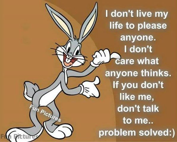 I dont live to please anyone quotes quote truth bugs bunny quotes and sayings image quotes