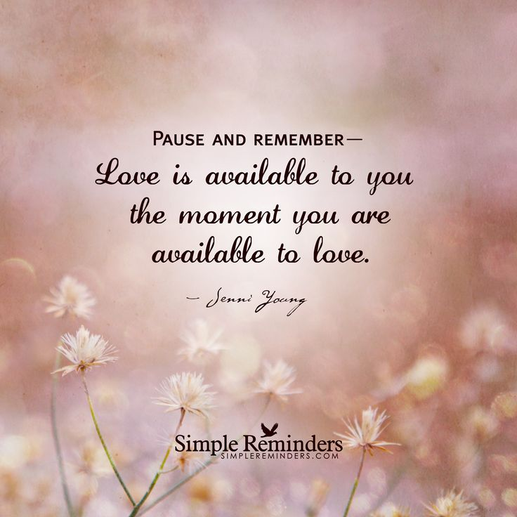 Pause And Rememberu2014 Love Is Available To You The Moment You Are Available  To Love