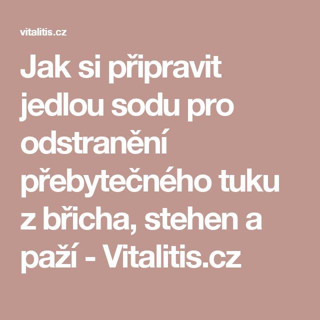 Jak si připravit jedlou sodu pro odstranění přebytečného tuku z břicha, stehen a paží - Vitalitis.cz
