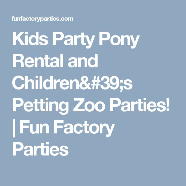 Kids Party Pony Rental and Children's Petting Zoo Parties! | Fun Factory Parties
