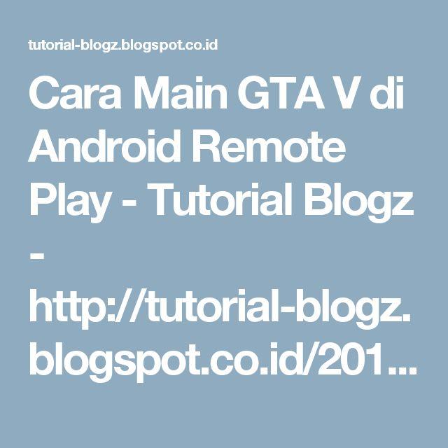 Cara Main GTA V di Android Remote Play - Tutorial Blogz - http://tutorial-blogz.blogspot.co.id/2017/03/cara-main-gta-v-di-android-remote-play.html