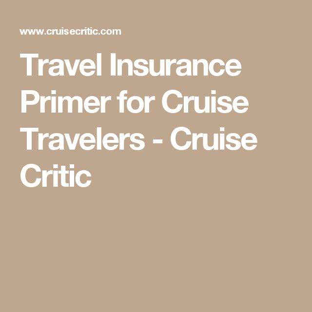 Travel Insurance Primer for Cruise Travelers - Cruise Critic