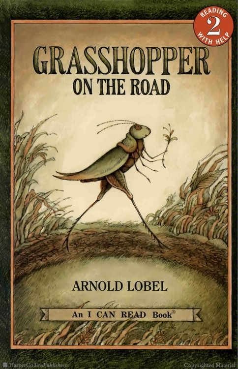 """""""Grasshopper on the Road"""", by Arnold Lobel - Grasshopper, freewheeling hero of Lobel's easy reader, goes where the road leads, en route unsettling a series of set-in-their-ways insects."""