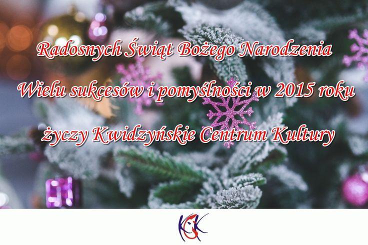 Radosnych Świąt Bożego Narodzenia życzy Kwidzyńskie Centrum Kultury.