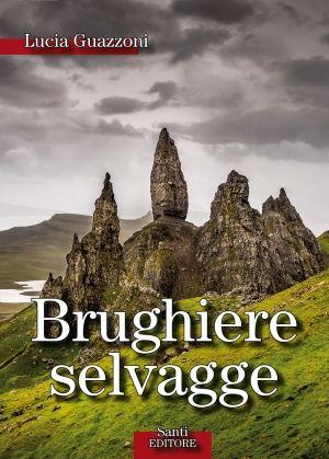 Brughiere selvagge - Lucia Guazzoni - Santi Editore