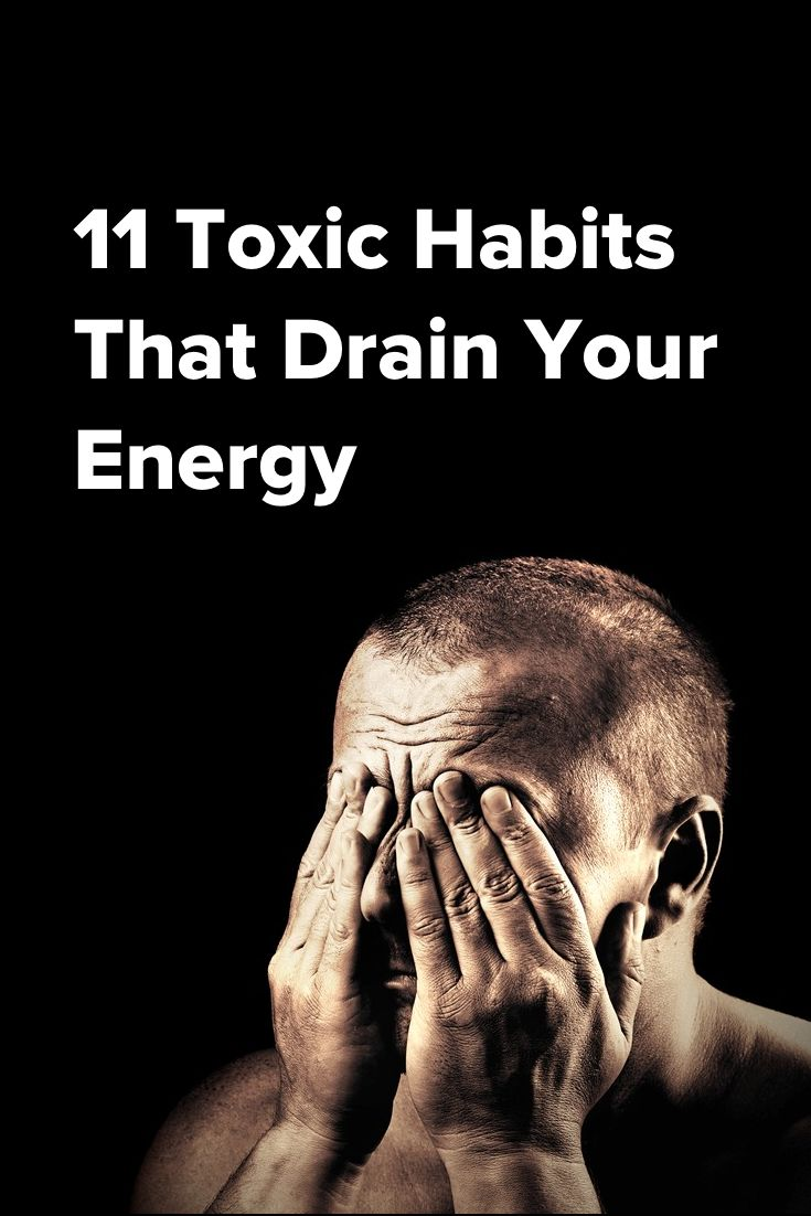 11 Toxic Habits That Drain Your Energy