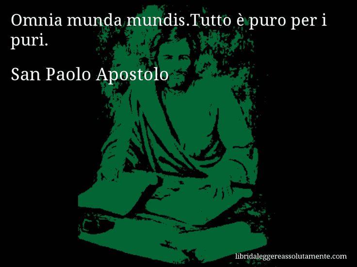 Aforisma di San Paolo Apostolo , Omnia munda mundis.Tutto è puro per i puri.