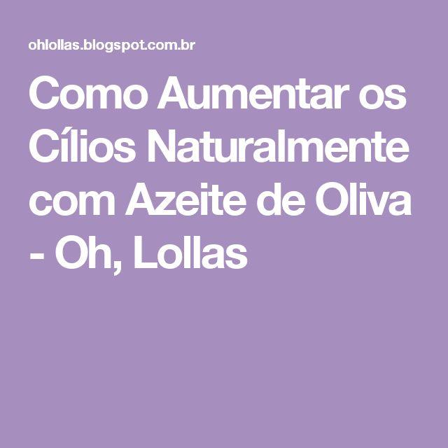 Como Aumentar os Cílios Naturalmente com Azeite de Oliva - Oh, Lollas