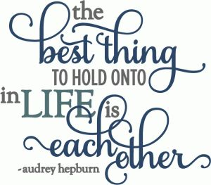 Silhouette Online Store - View Design #55011: best thing hold onto is each other - layered phrase