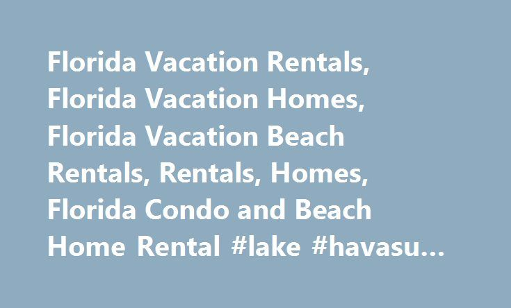 Florida Vacation Rentals, Florida Vacation Homes, Florida Vacation Beach Rentals, Rentals, Homes, Florida Condo and Beach Home Rental #lake #havasu #rentals http://rental.nef2.com/florida-vacation-rentals-florida-vacation-homes-florida-vacation-beach-rentals-rentals-homes-florida-condo-and-beach-home-rental-lake-havasu-rentals/  #florida vacation rentals # Sunny Florida Vacation Rental Sunny Florida Vacation Rentals! On Sunny Florida Vacation Rentals, you'll find privately owned Florida…