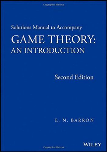 Solutions manual to accompany Game theory : an introduction / E. N. Barron