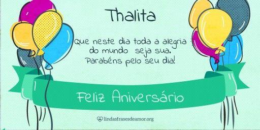 Encontre sua Mensagem para Thalita no Cartão de Feliz Aniversario. Acesse gratuitamente, escolha a imagem e a frase para enviar no Facebook, WhatsApp, Email e Tumblr.