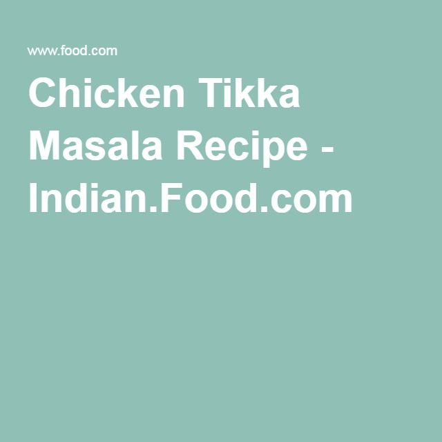 Chicken Tikka Masala Recipe - Indian.Food.com